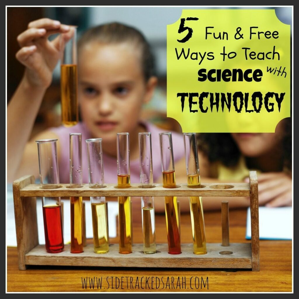 Science Technology: 5 Fun & Free Ways To Teach Science With Technology