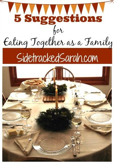 5 Suggestions for Eating Together as a Family - SidetrackedSarah.com