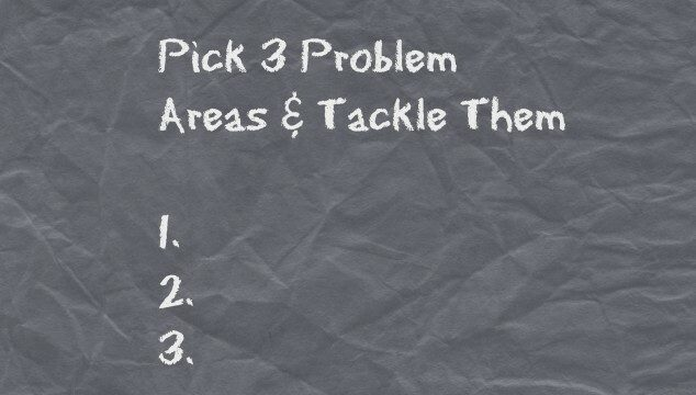 Pick 3 Problem Areas
