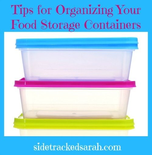 Tips for Organizing Your Food Storage Containers - Sidetrackedsarah.com