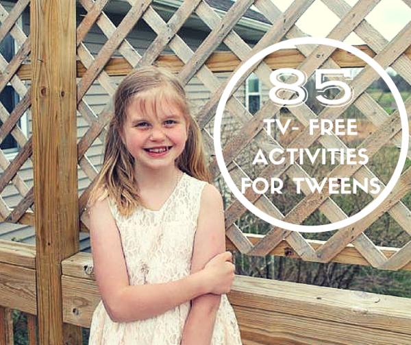 85 TV FREE ACTIVITIES FOR TWEENS