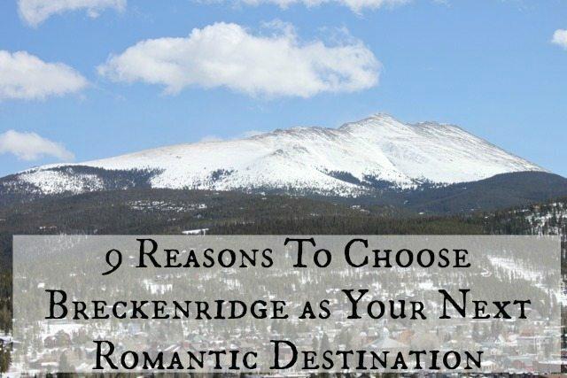 9 Reasons To Choose Breckenridge as Your Next Romantic Destination