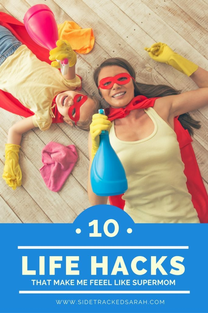 10 Life Hacks That Make Me Feel Like Supermom