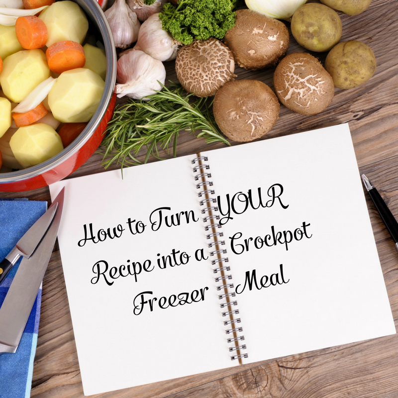 How to Convert YOUR Recipe into a Crockpot Freezer Meal