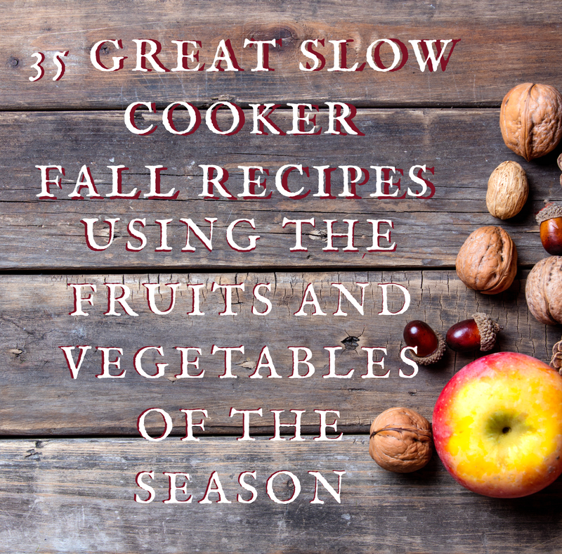 35 Slow Cooker Recipes Using the Fruits and Vegetables of Fall