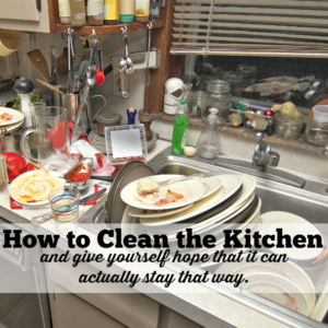 How to Clean the Kitchen ……. without losing your mind