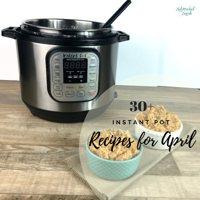 30+ Instant Pot Recipes for April – + Gluten Free options